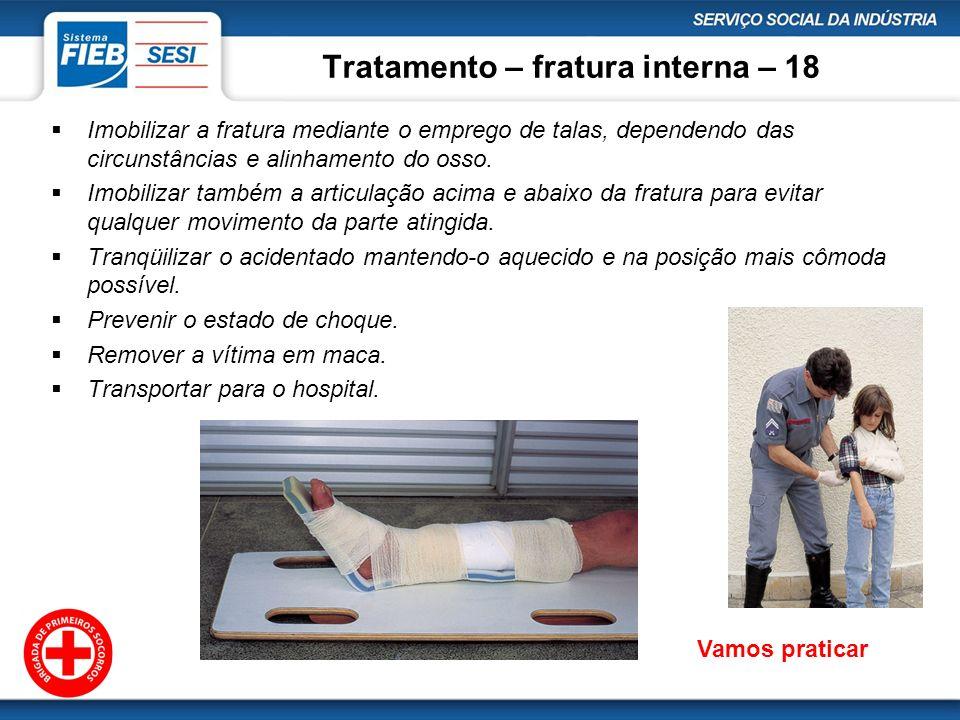 Tratamento – fratura interna – 18 Imobilizar a fratura mediante o emprego de talas, dependendo das circunstâncias e alinhamento do osso. Imobilizar ta