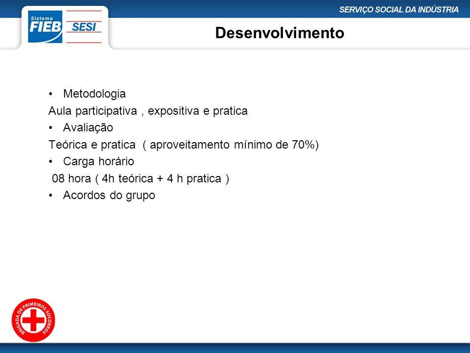Desenvolvimento Metodologia Aula participativa, expositiva e pratica Avaliação Teórica e pratica ( aproveitamento mínimo de 70%) Carga horário 08 hora