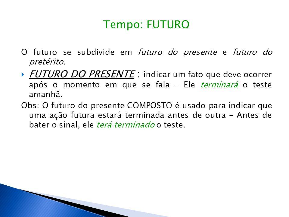 Tempo: FUTURO O futuro se subdivide em futuro do presente e futuro do pretérito.