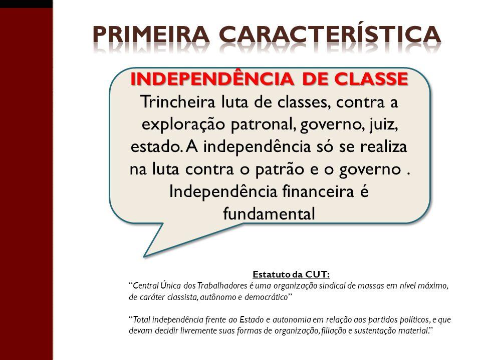 INDEPENDÊNCIA DE CLASSE Trincheira luta de classes, contra a exploração patronal, governo, juiz, estado. A independência só se realiza na luta contra