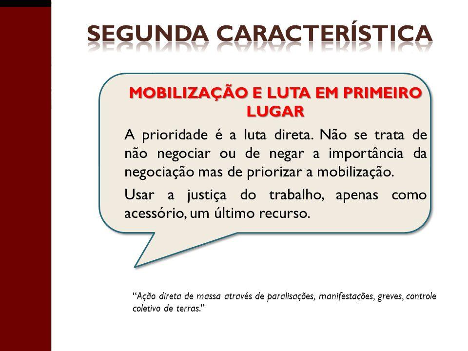 MOBILIZAÇÃO E LUTA EM PRIMEIRO LUGAR A prioridade é a luta direta. Não se trata de não negociar ou de negar a importância da negociação mas de prioriz