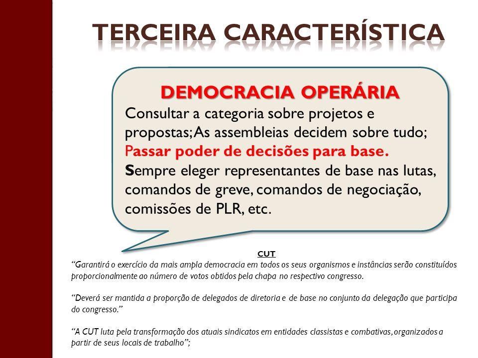 DEMOCRACIA OPERÁRIA Consultar a categoria sobre projetos e propostas; As assembleias decidem sobre tudo; Passar poder de decisões para base. Sempre el