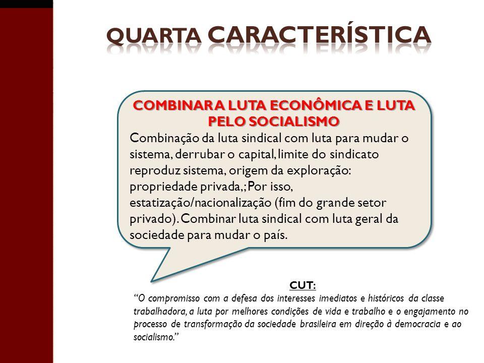COMBINAR A LUTA ECONÔMICA E LUTA PELO SOCIALISMO Combinação da luta sindical com luta para mudar o sistema, derrubar o capital, limite do sindicato re
