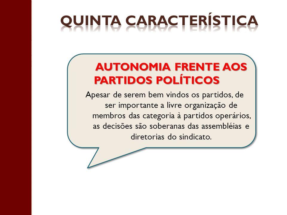 AUTONOMIA FRENTE AOS PARTIDOS POLÍTICOS Apesar de serem bem vindos os partidos, de ser importante a livre organização de membros das categoria à parti