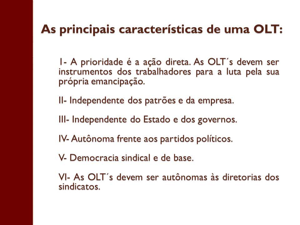 As principais características de uma OLT: 1- A prioridade é a ação direta. As OLT´s devem ser instrumentos dos trabalhadores para a luta pela sua próp