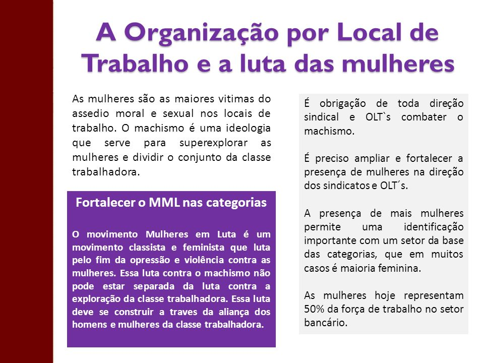 A Organização por Local de Trabalho e a luta das mulheres As mulheres são as maiores vitimas do assedio moral e sexual nos locais de trabalho. O machi