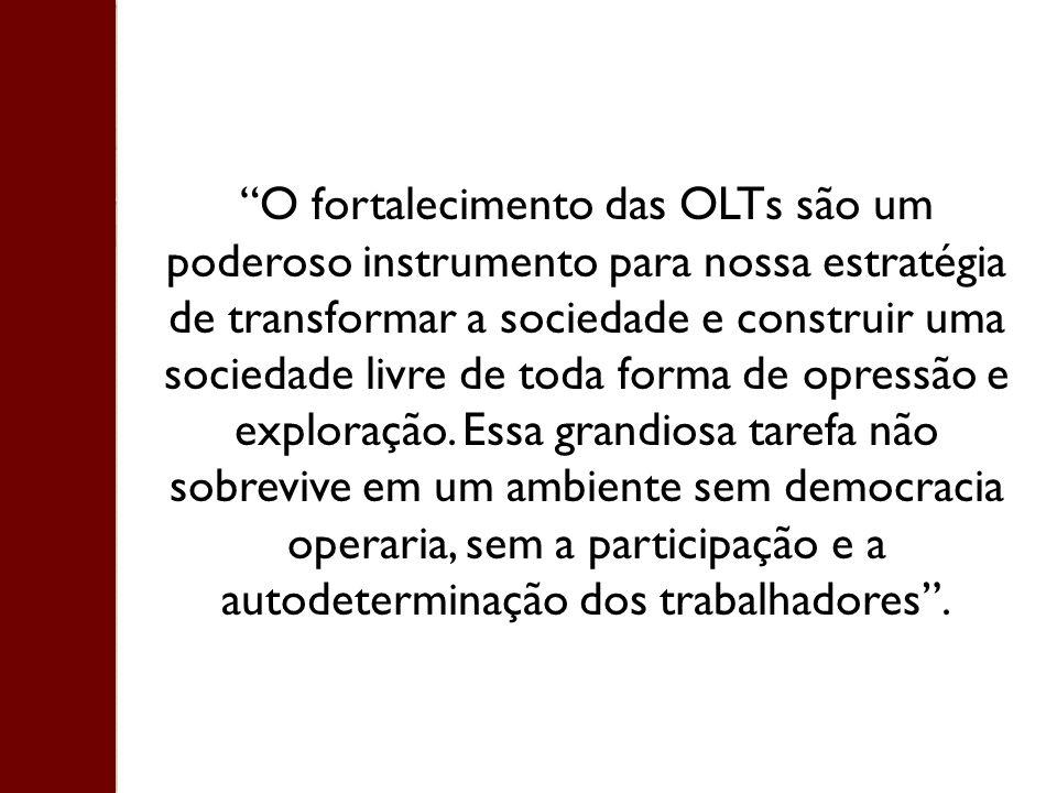 O fortalecimento das OLTs são um poderoso instrumento para nossa estratégia de transformar a sociedade e construir uma sociedade livre de toda forma d