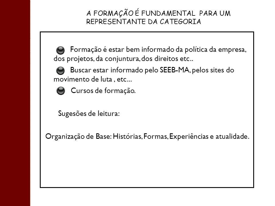 Formação é estar bem informado da política da empresa, dos projetos, da conjuntura, dos direitos etc.. Buscar estar informado pelo SEEB-MA, pelos site