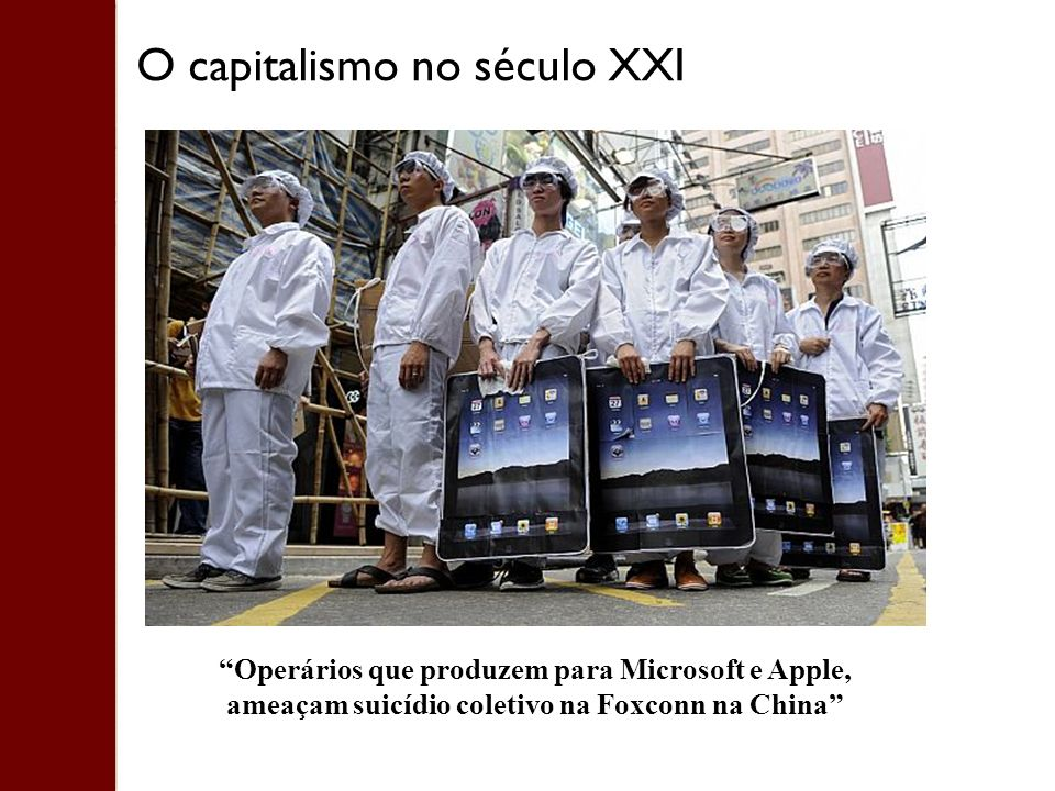 Operários que produzem para Microsoft e Apple, ameaçam suicídio coletivo na Foxconn na China O capitalismo no século XXI