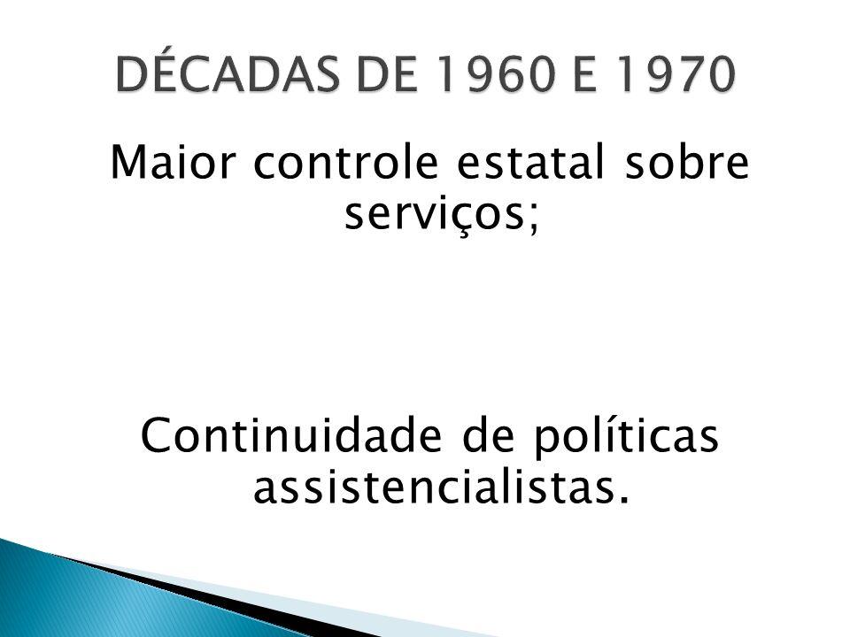 Maior controle estatal sobre serviços; Continuidade de políticas assistencialistas.