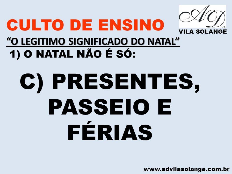 www.advilasolange.com.br CULTO DE ENSINO O LEGITIMO SIGNIFICADO DO NATAL VILA SOLANGE 1) O NATAL NÃO É SÓ: C) PRESENTES, PASSEIO E FÉRIAS