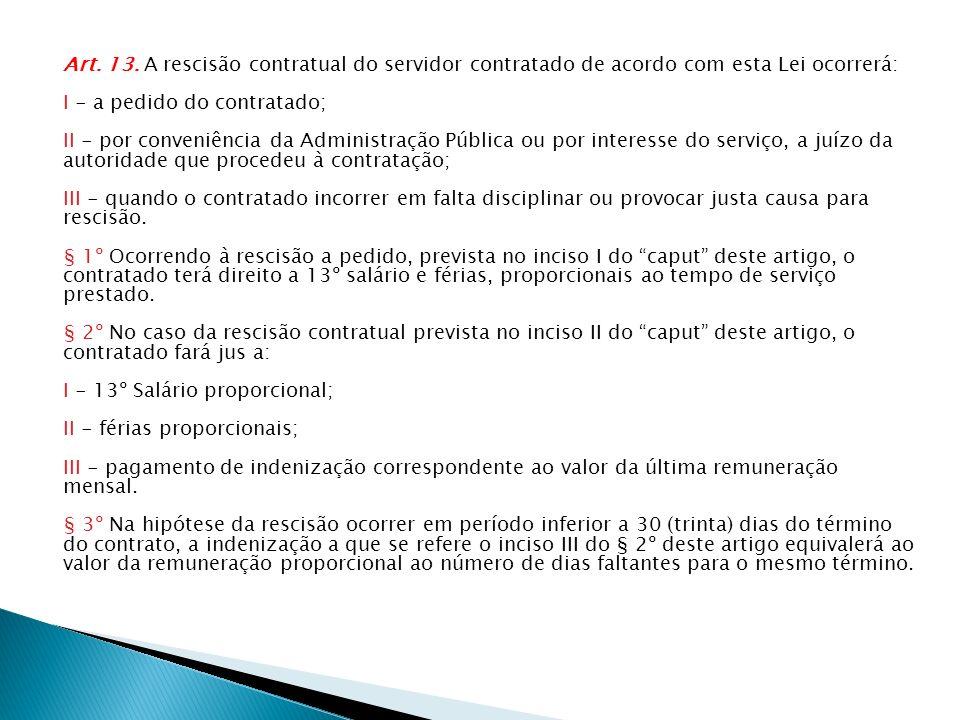 Art. 13. A rescisão contratual do servidor contratado de acordo com esta Lei ocorrerá: I - a pedido do contratado; II - por conveniência da Administra