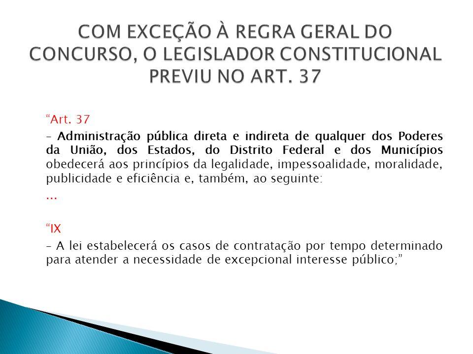 Art. 37 – Administração pública direta e indireta de qualquer dos Poderes da União, dos Estados, do Distrito Federal e dos Municípios obedecerá aos pr