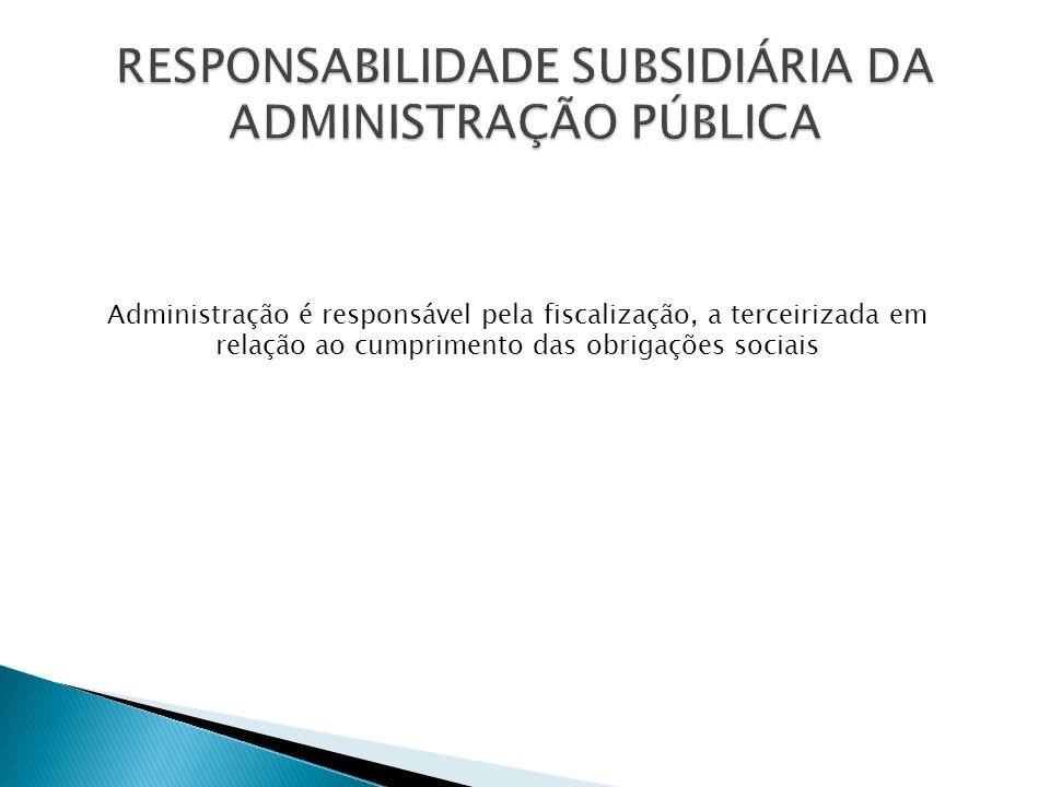 Administração é responsável pela fiscalização, a terceirizada em relação ao cumprimento das obrigações sociais