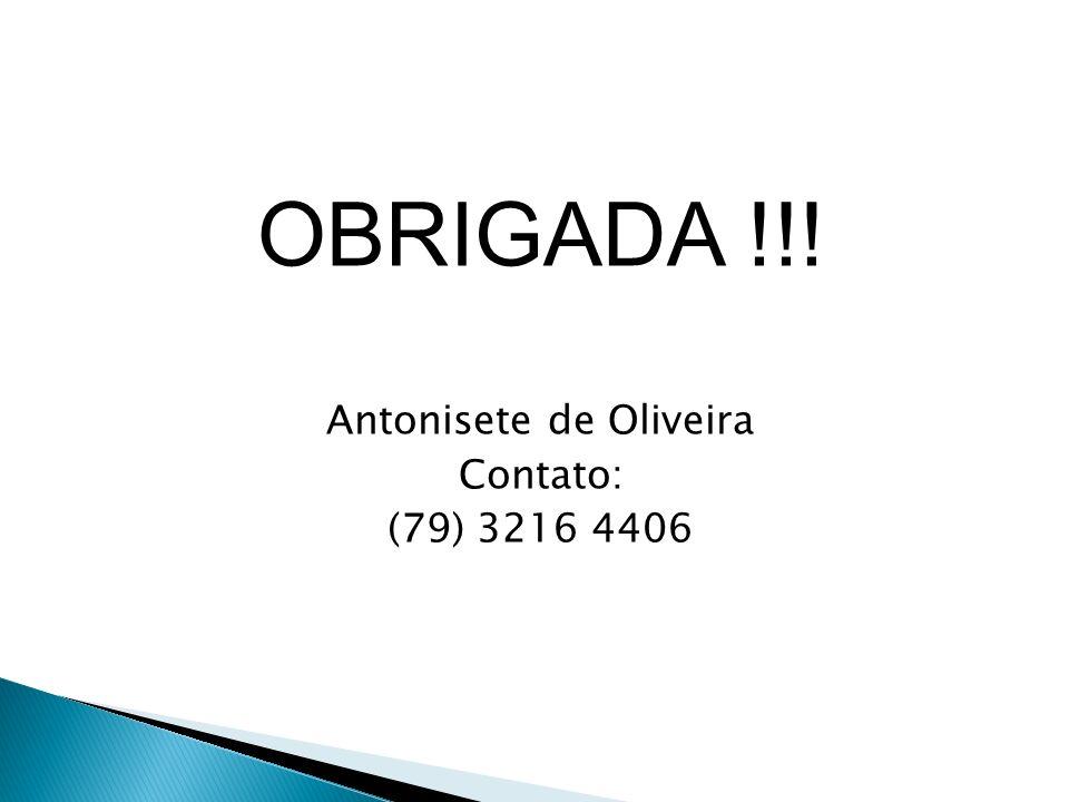 OBRIGADA !!! Antonisete de Oliveira Contato: (79) 3216 4406