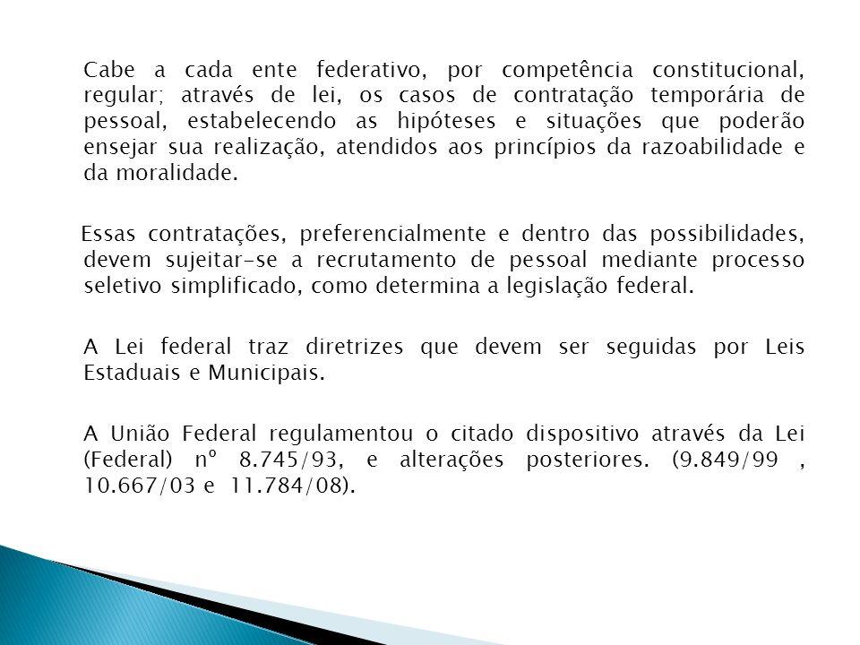 Cabe a cada ente federativo, por competência constitucional, regular; através de lei, os casos de contratação temporária de pessoal, estabelecendo as