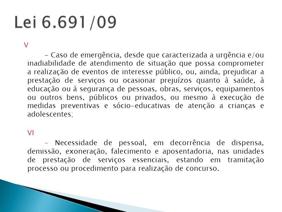 V - Caso de emergência, desde que caracterizada a urgência e/ou inadiabilidade de atendimento de situação que possa comprometer a realização de evento
