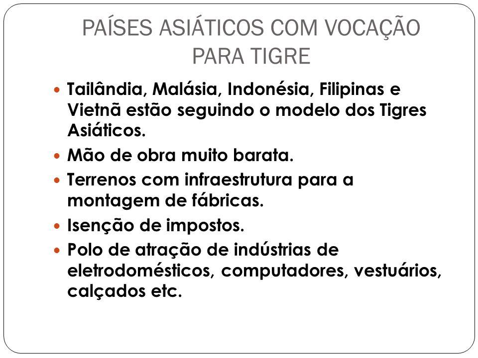 Tailândia, Malásia, Indonésia, Filipinas e Vietnã estão seguindo o modelo dos Tigres Asiáticos.