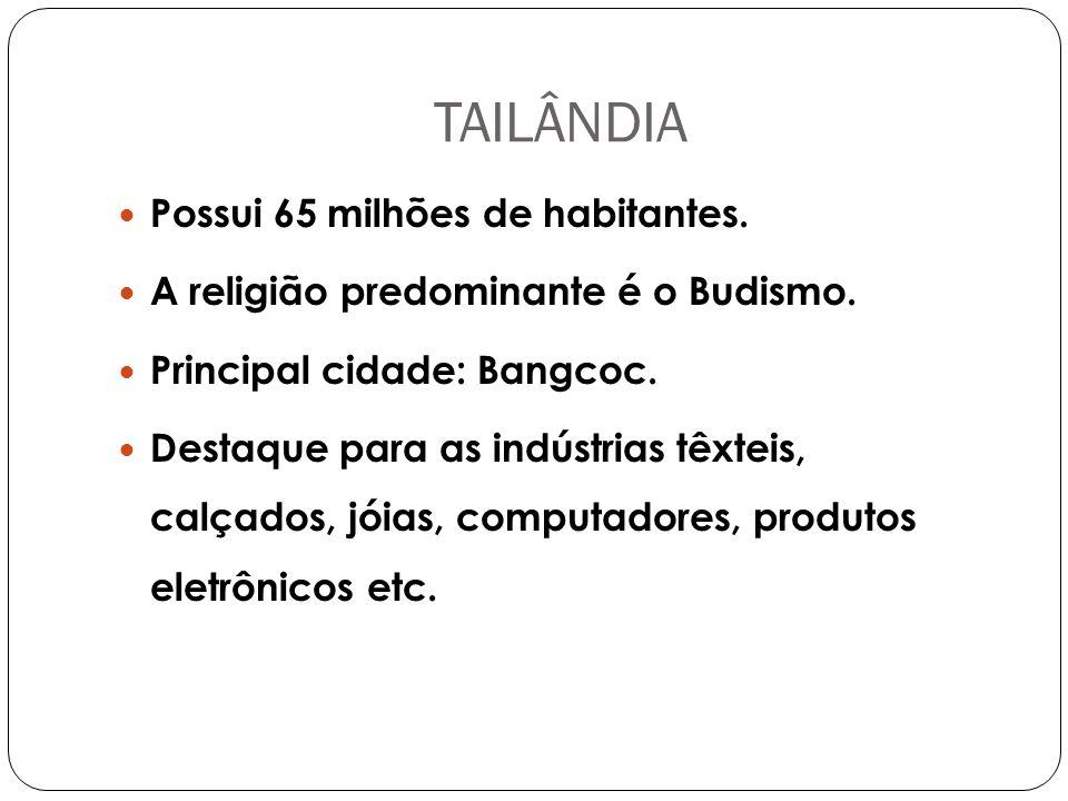 TAILÂNDIA Possui 65 milhões de habitantes.A religião predominante é o Budismo.