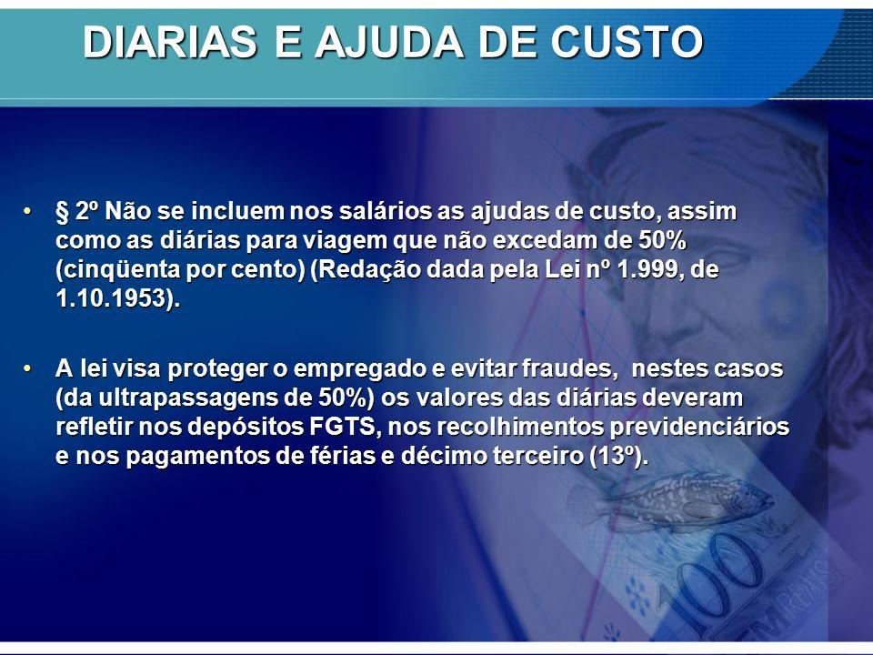 DIARIAS E AJUDA DE CUSTO § 2º Não se incluem nos salários as ajudas de custo, assim como as diárias para viagem que não excedam de 50% (cinqüenta por cento) (Redação dada pela Lei nº 1.999, de 1.10.1953).§ 2º Não se incluem nos salários as ajudas de custo, assim como as diárias para viagem que não excedam de 50% (cinqüenta por cento) (Redação dada pela Lei nº 1.999, de 1.10.1953).