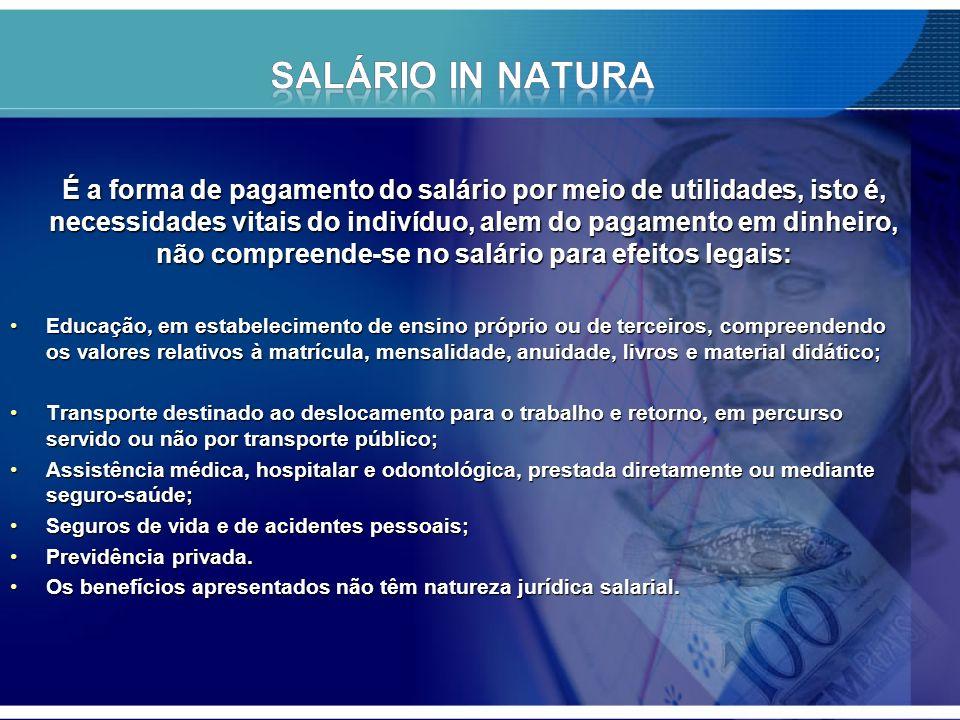 É a forma de pagamento do salário por meio de utilidades, isto é, necessidades vitais do indivíduo, alem do pagamento em dinheiro, não compreende-se n