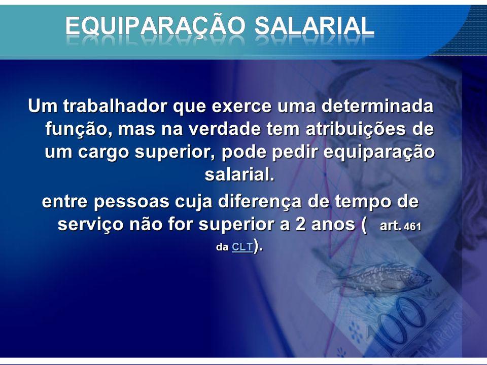 Um trabalhador que exerce uma determinada função, mas na verdade tem atribuições de um cargo superior, pode pedir equiparação salarial.