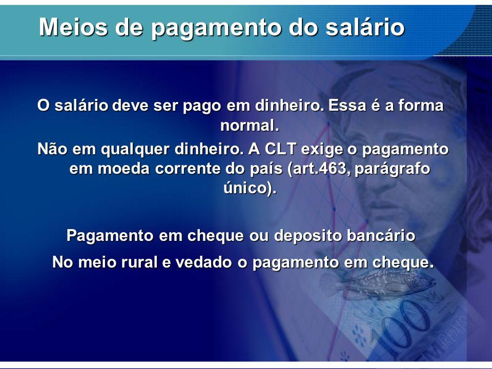 Meios de pagamento do salário Meios de pagamento do salário O salário deve ser pago em dinheiro. Essa é a forma normal. Não em qualquer dinheiro. A CL