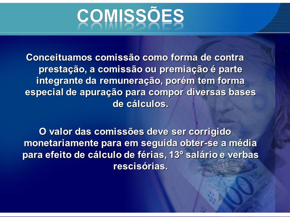 Conceituamos comissão como forma de contra prestação, a comissão ou premiação é parte integrante da remuneração, porém tem forma especial de apuração para compor diversas bases de cálculos.