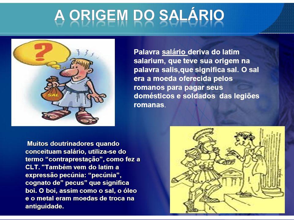 Muitos doutrinadores quando conceituam salário, utiliza-se do termo contraprestação, como fez a CLT.