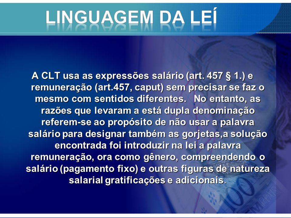 A CLT usa as expressões salário (art. 457 § 1.) e remuneração (art.457, caput) sem precisar se faz o mesmo com sentidos diferentes. No entanto, as raz