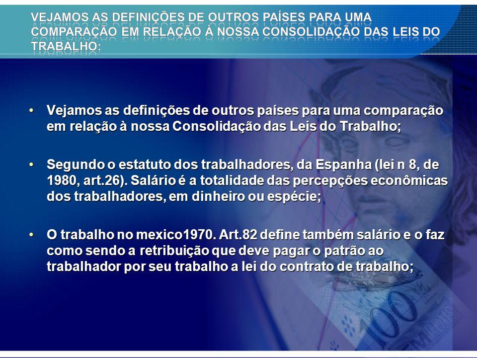 Vejamos as definições de outros países para uma comparação em relação à nossa Consolidação das Leis do Trabalho;Vejamos as definições de outros países para uma comparação em relação à nossa Consolidação das Leis do Trabalho; Segundo o estatuto dos trabalhadores, da Espanha (lei n 8, de 1980, art.26).