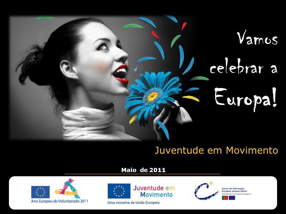 Vamos celebrar a Europa! Maio de 2011 Juventude em Movimento