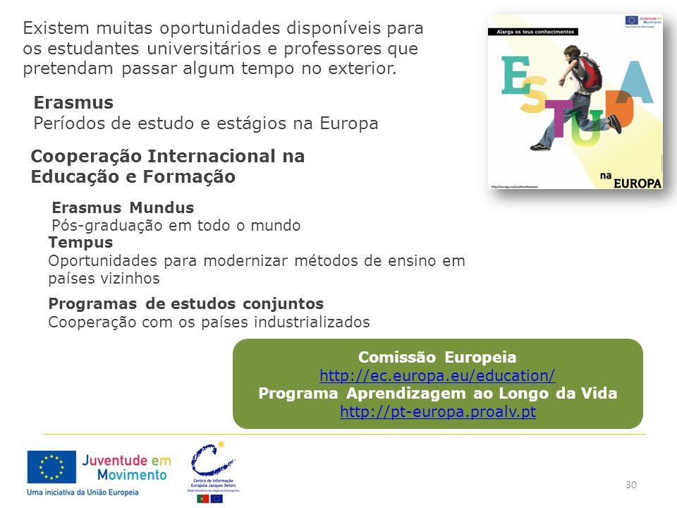 30 Existem muitas oportunidades disponíveis para os estudantes universitários e professores que pretendam passar algum tempo no exterior. Erasmus Perí