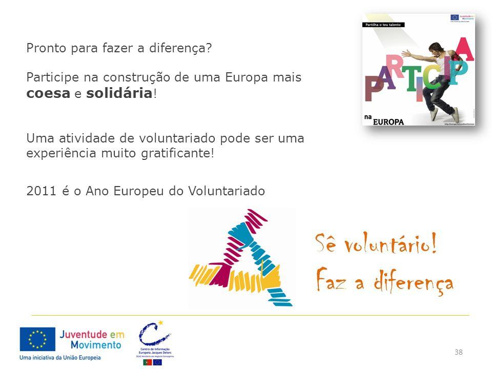 38 Pronto para fazer a diferença? Participe na construção de uma Europa mais coesa e solidária ! Uma atividade de voluntariado pode ser uma experiênci
