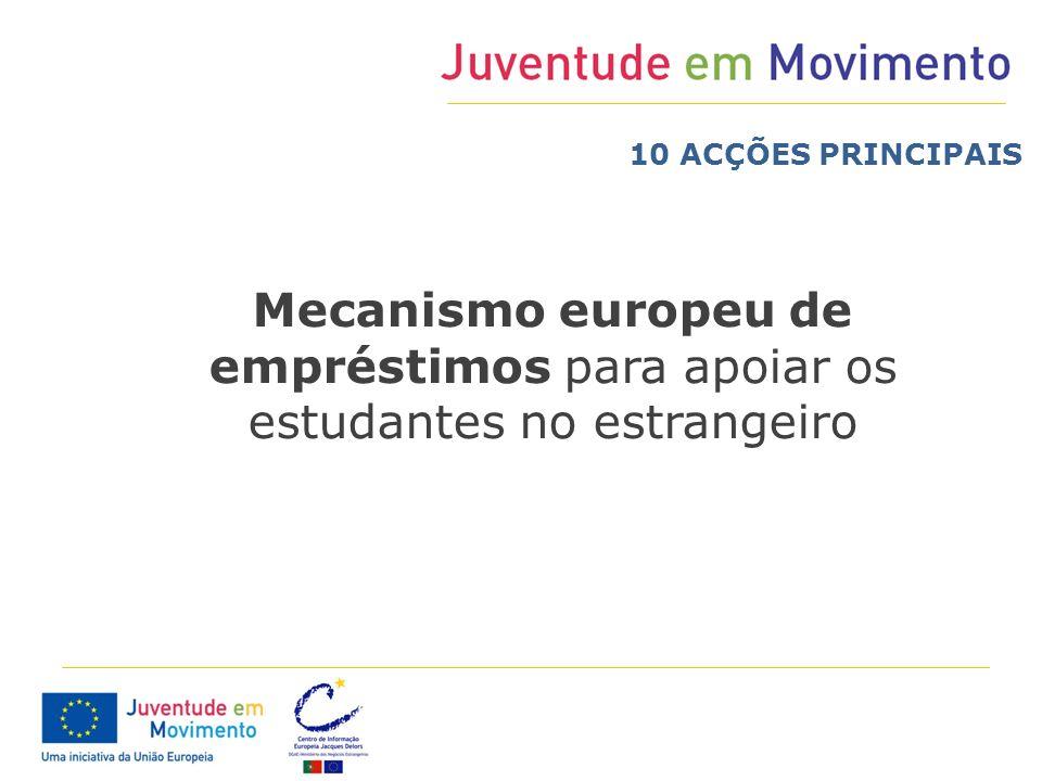 Mecanismo europeu de empréstimos para apoiar os estudantes no estrangeiro 10 ACÇÕES PRINCIPAIS