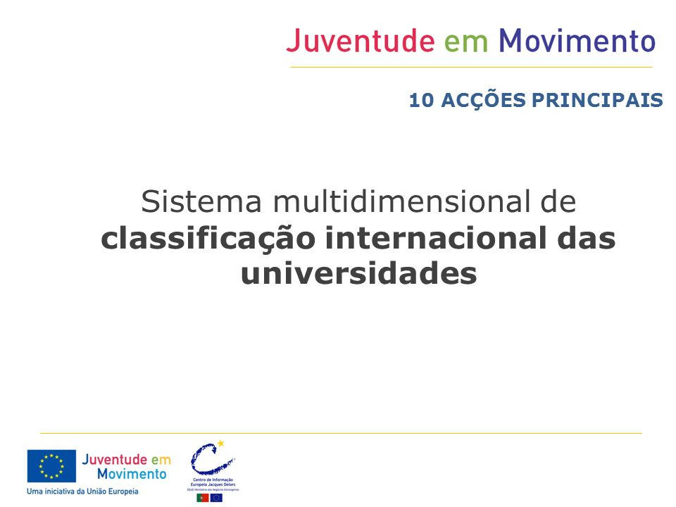 Sistema multidimensional de classificação internacional das universidades 10 ACÇÕES PRINCIPAIS