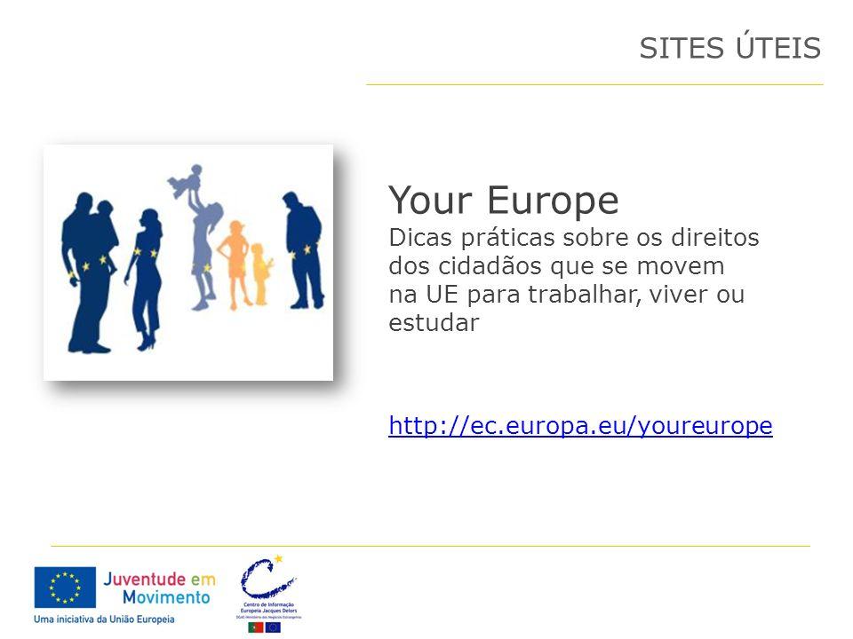 Your Europe Dicas práticas sobre os direitos dos cidadãos que se movem na UE para trabalhar, viver ou estudar SITES ÚTEIS http://ec.europa.eu/youreuro