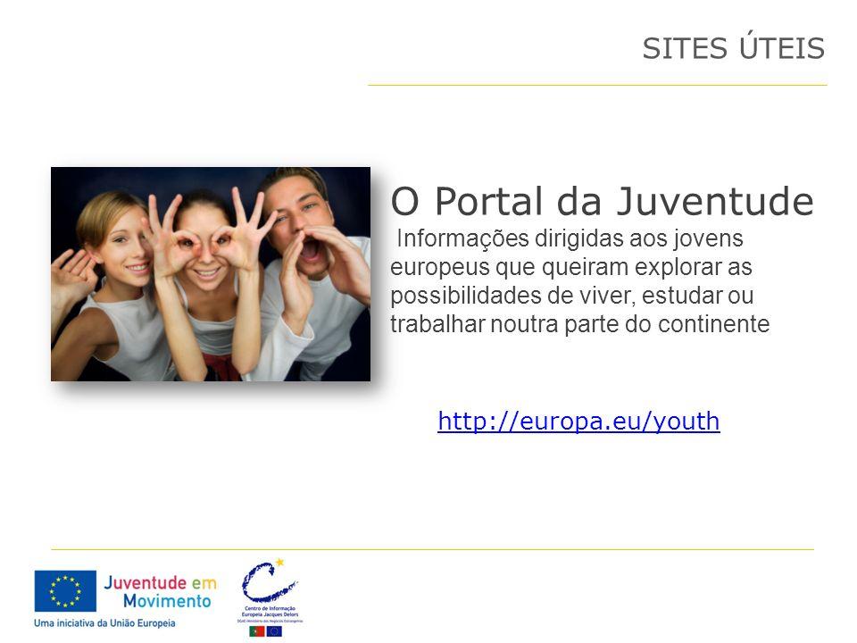 O Portal da Juventude Informações dirigidas aos jovens europeus que queiram explorar as possibilidades de viver, estudar ou trabalhar noutra parte do