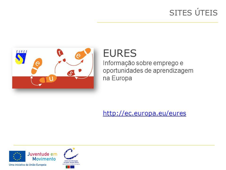 EURES Informação sobre emprego e oportunidades de aprendizagem na Europa SITES ÚTEIS http://ec.europa.eu/eures