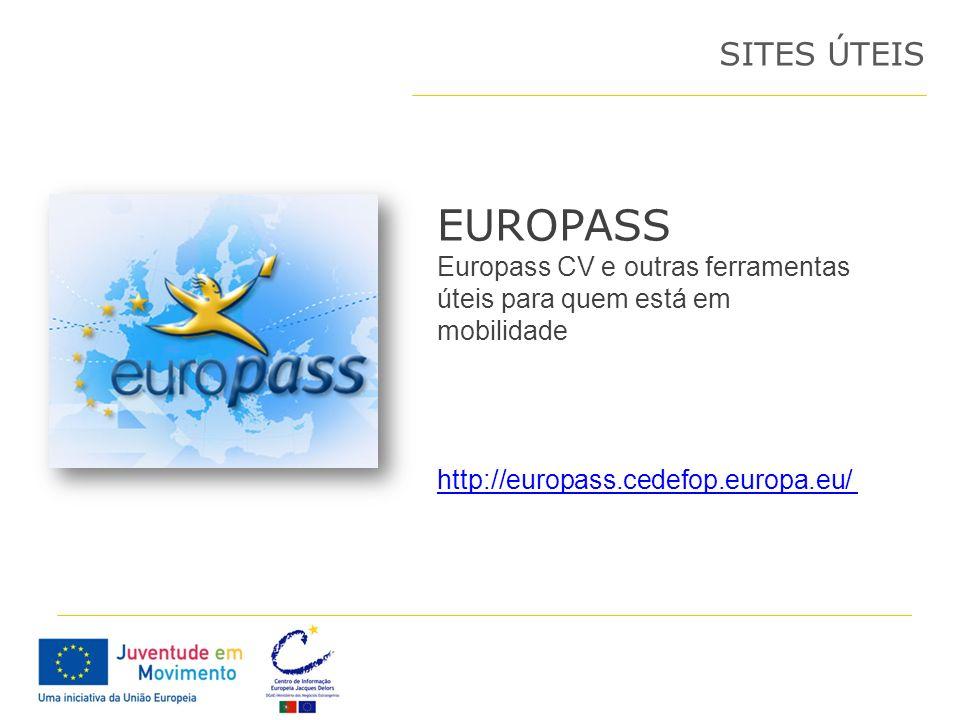 EUROPASS Europass CV e outras ferramentas úteis para quem está em mobilidade SITES ÚTEIS http://europass.cedefop.europa.eu/