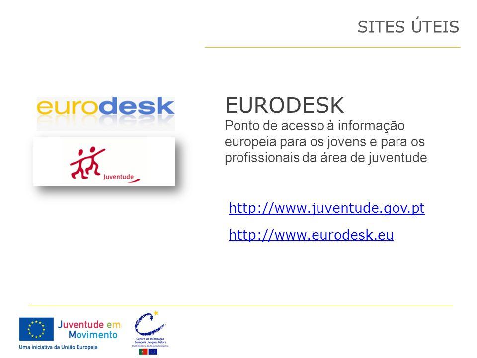 EURODESK Ponto de acesso à informação europeia para os jovens e para os profissionais da área de juventude SITES ÚTEIS http://www.juventude.gov.pt htt