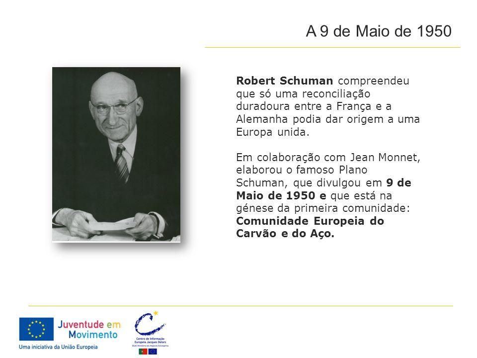 A 9 de Maio de 1950 Robert Schuman compreendeu que só uma reconciliação duradoura entre a França e a Alemanha podia dar origem a uma Europa unida. Em