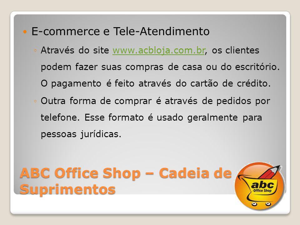 ABC Office Shop – Cadeia de Suprimentos E-commerce e Tele-Atendimento Através do site www.acbloja.com.br, os clientes podem fazer suas compras de casa