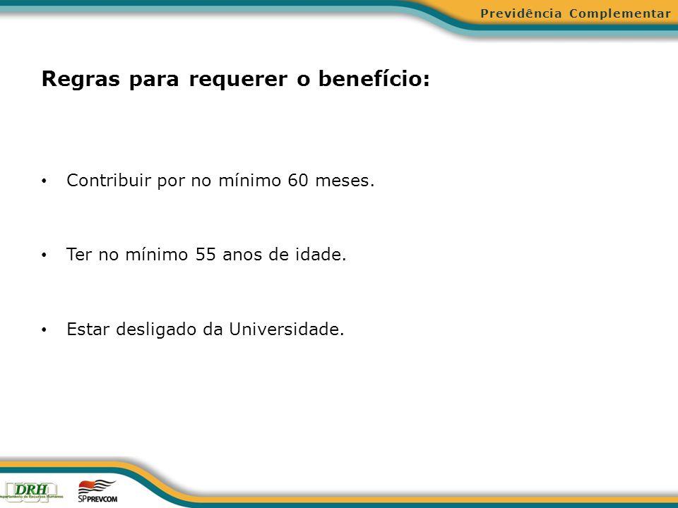 Regras para requerer o benefício: Contribuir por no mínimo 60 meses. Ter no mínimo 55 anos de idade. Estar desligado da Universidade. Previdência Comp
