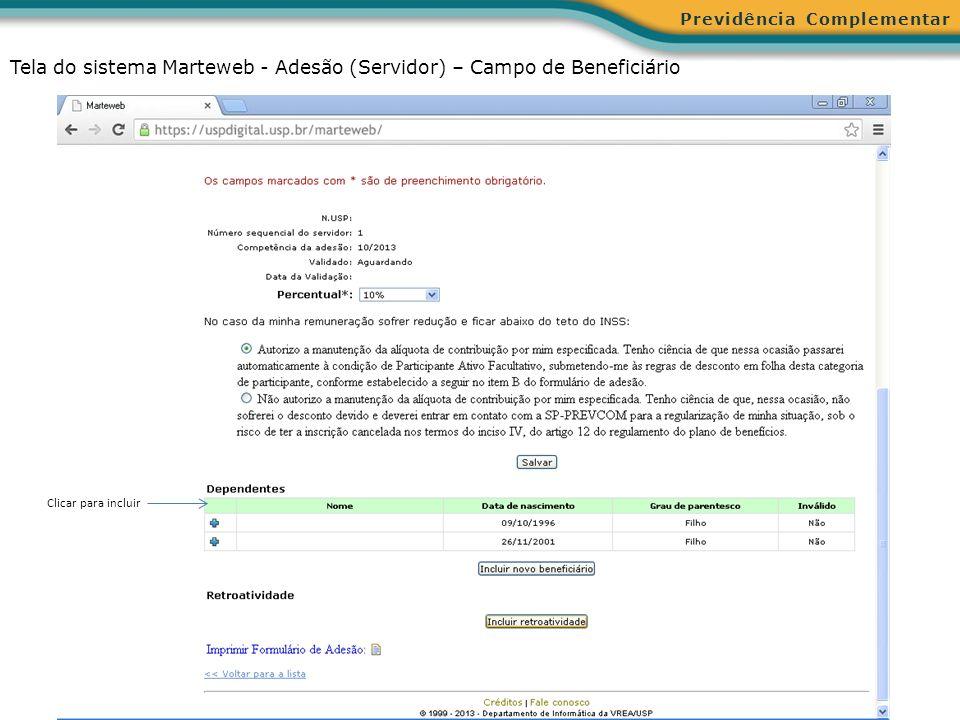 Previdência Complementar Tela do sistema Marteweb - Adesão (Servidor) – Campo de Beneficiário Clicar para incluir