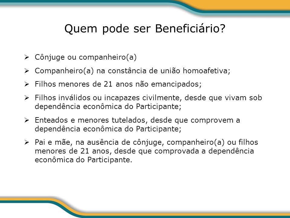 Quem pode ser Beneficiário? Cônjuge ou companheiro(a) Companheiro(a) na constância de união homoafetiva; Filhos menores de 21 anos não emancipados; Fi