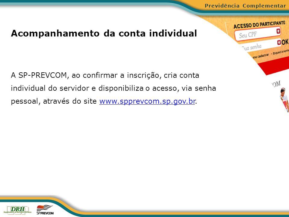 Acompanhamento da conta individual A SP-PREVCOM, ao confirmar a inscrição, cria conta individual do servidor e disponibiliza o acesso, via senha pesso