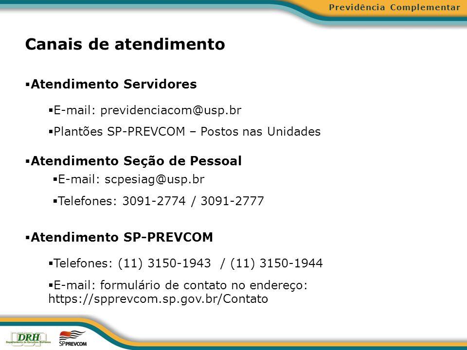 Previdência Complementar Canais de atendimento Atendimento Servidores E-mail: previdenciacom@usp.br Plantões SP-PREVCOM – Postos nas Unidades Atendime