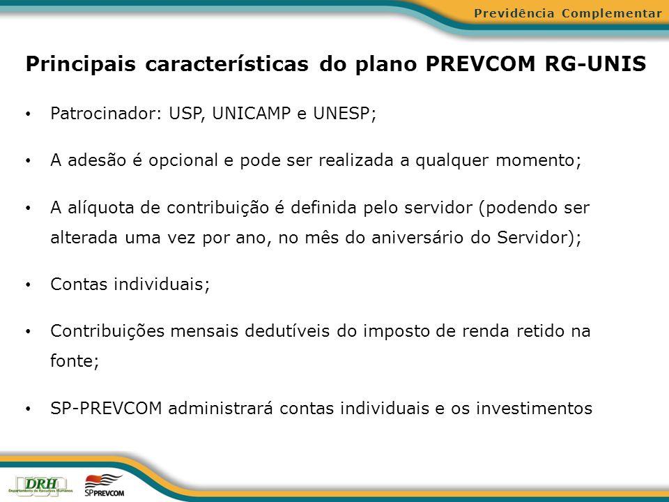 Principais características do plano PREVCOM RG-UNIS Patrocinador: USP, UNICAMP e UNESP; A adesão é opcional e pode ser realizada a qualquer momento; A