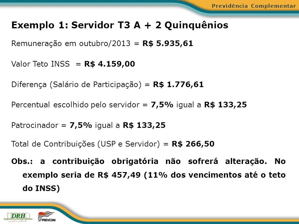 Exemplo 2: Técnico 1A sem Quinquênio Remuneração em outubro/2013 = R$ 3.385,52 (= ao salário de participação) Percentual escolhido pelo servidor = 7,5% igual a R$ 253,91 Obs.: a contribuição obrigatória não sofrerá alteração.
